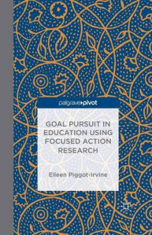Goal Pursuit in Education Using Focused Action Research av Eileen Piggot-Irvine (Heftet)