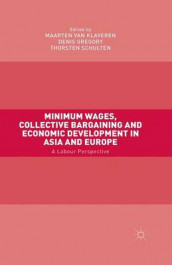 Minimum Wages, Collective Bargaining and Economic Development in Asia and Europe av Denis Gregory, Thorsten Schulten og Maarten Van Klaveren (Heftet)