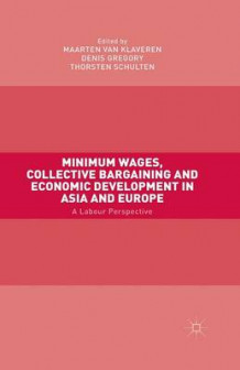 Minimum Wages, Collective Bargaining and Economic Development in Asia and Europe av Maarten Van Klaveren, Denis Gregory og Thorsten Schulten (Heftet)