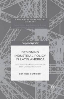 Designing Industrial Policy in Latin America: Business-State Relations and the New Developmentalism av B. Schneider (Heftet)