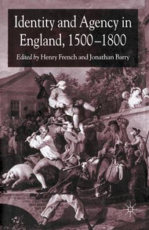 Identity and Agency in England, 1500-1800 (Heftet)