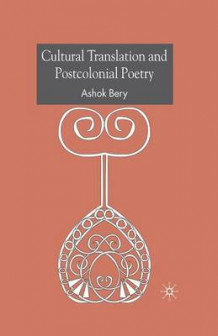Cultural Translation and Postcolonial Poetry 2007 av Ashok Bery (Heftet)
