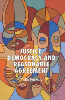 Justice, Democracy and Reasonable Agreement 2007 av Colin Farrelly (Heftet)