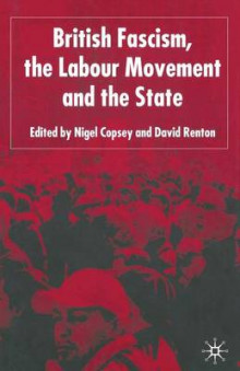 British Fascism, the Labour Movement and the State av Nigel Copsey (Heftet)
