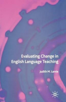 Evaluating Change in English Language Teaching av Judith Lamie (Heftet)