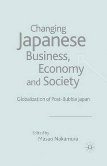 Changing Japanese Business, Economy and Society 2004 (Heftet)