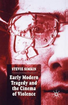 Early Modern Tragedy and the Cinema of Violence av S. Simkin (Heftet)