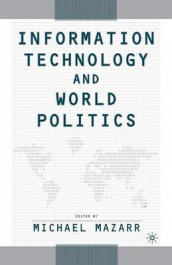 Information Technology and World Politics av Michael J. Mazarr (Heftet)