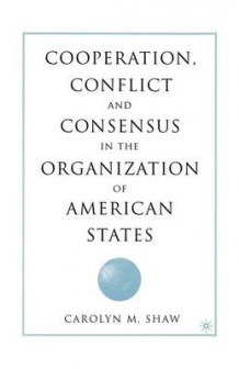 Cooperation, Conflict and Consensus in the Organization of American States av Carolyn M. Shaw (Heftet)