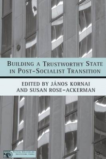Building a Trustworthy State in Post-Socialist Transition (Heftet)