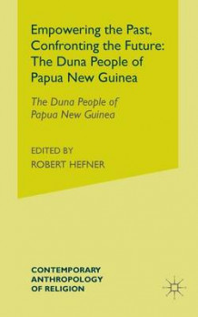 Empowering the Past, Confronting the Future: The Duna People of Papua New Guinea av Andrew J. Strathern og Dr Pamela J. Stewart (Heftet)
