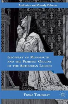Geoffrey of Monmouth and the Feminist Origins of the Arthurian Legend av Fiona Tolhurst (Heftet)