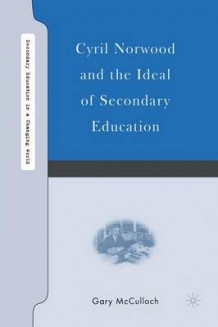 Cyril Norwood and the Ideal of Secondary Education 2007 av Gary McCulloch (Heftet)