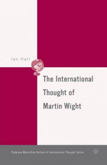 The International Thought of Martin Wight 2006 av I. Hall (Heftet)
