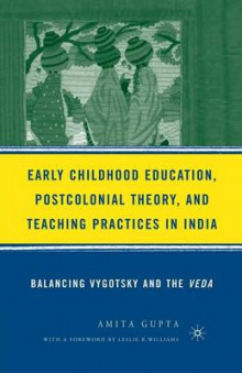 Early Childhood Education, Postcolonial Theory, and Teaching Practices in India 2006 av Amita Gupta (Heftet)