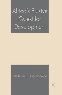 Africa's Elusive Quest for Development 2006 av Mathurin C. Houngnikpo (Heftet)