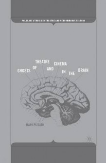 Ghosts of Theatre and Cinema in the Brain 2006 av M Pizzato (Heftet)