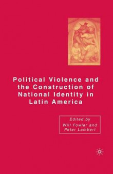 Political Violence and the Construction of National Identity in Latin America 2006 av W. Fowler og Peter Lambert (Heftet)