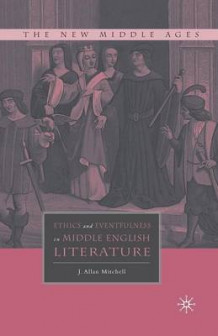 Ethics and Eventfulness in Middle English Literature av J. Mitchell (Heftet)