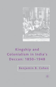 Kingship and Colonialism in India's Deccan av B. Cohen (Heftet)
