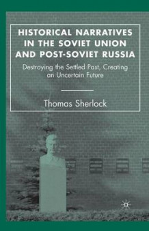 Historical Narratives in the Soviet Union and Post-Soviet Russia av Thomas Sherlock (Heftet)