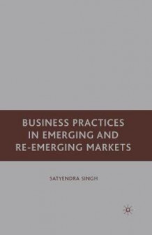 Business Practices in Emerging and Re-Emerging Markets av S. Singh (Heftet)