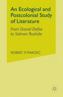 An Ecological and Postcolonial Study of Literature 2007 av Robert P. Marzec (Heftet)
