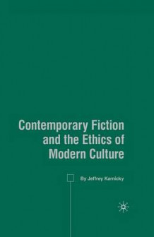 Contemporary Fiction and the Ethics of Modern Culture 2007 av Jeffrey Karnicky (Heftet)