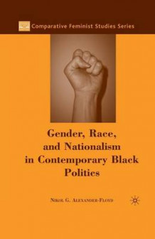 Gender, Race, and Nationalism in Contemporary Black Politics 2007 av Nikol G. Alexander-Floyd (Heftet)