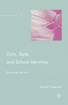 Girls, Style, and School Identities av Shauna Pomerantz (Heftet)