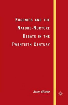 Eugenics and the Nature-Nurture Debate in the Twentieth Century 2007 av A Gillette (Heftet)