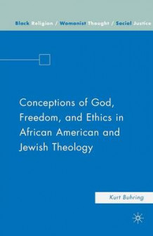 Conceptions of God, Freedom, and Ethics in African American and Jewish Theology av Kurt Buhring (Heftet)