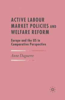 Active Labour Market Policies and Welfare Reform 2007 av Anne Daguerre (Heftet)