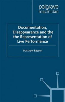 Documentation, Disappearance and the Representation of Live Performance 2006 av Matthew Reason (Heftet)