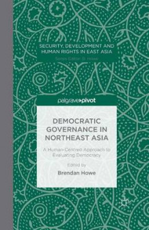 Democratic Governance in Northeast Asia: A Human-Centered Approach to Evaluating Democracy (Heftet)