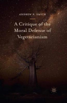 A Critique of the Moral Defense of Vegetarianism 2016 av Andrew F. Smith (Heftet)