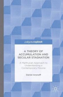A Theory of Accumulation and Secular Stagnation 2016 av Daniel Aronoff (Heftet)