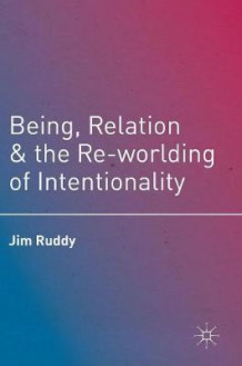 Being, Relation, and the Re-Worlding of Intentionality 2016 av Jim Ruddy (Innbundet)