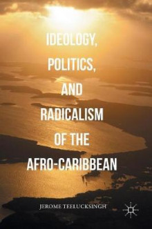 Ideology, Politics, and Radicalism of the Afro-Caribbean av Jerome Teelucksingh (Innbundet)