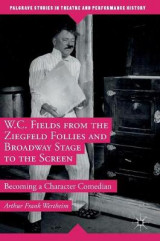 Omslag - W.C. Fields from the Ziegfeld Follies and Broadway Stage to the Screen 2016