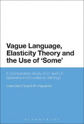 Vague Language, Elasticity Theory and the Use of 'Some' av Nhu Nguyet Le og Grace Qiao Zhang (Innbundet)