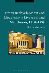 Omslag - Urban Redevelopment and Modernity in Liverpool and Manchester, 1918-1939