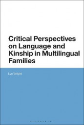 Critical Perspectives on Language and Kinship in Multilingual Families av Dr Lyn Wright (Innbundet)