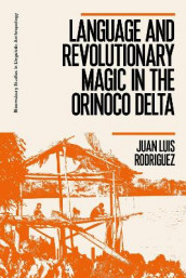 Language and Revolutionary Magic in the Orinoco Delta av Dr Juan Luis Rodriguez (Innbundet)