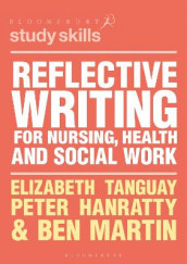 Reflective Writing for Nursing, Health and Social Work av Peter Hanratty, Ben Martin og Elizabeth Tanguay (Heftet)