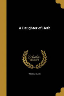 A Daughter of Heth av William Black (Heftet)