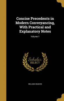 Concise Precedents in Modern Conveyancing, with Practical and Explanatory Notes; Volume 1 av William Hughes (Innbundet)