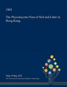 The Phycomycete Flora of Soil and Litter in Hong Kong av Jung Chang (Heftet)