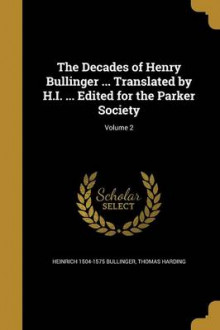 The Decades of Henry Bullinger ... Translated by H.I. ... Edited for the Parker Society; Volume 2 av Heinrich 1504-1575 Bullinger og Thomas Harding (Heftet)