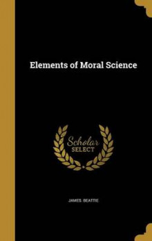 Elements of Moral Science av James Beattie (Innbundet)